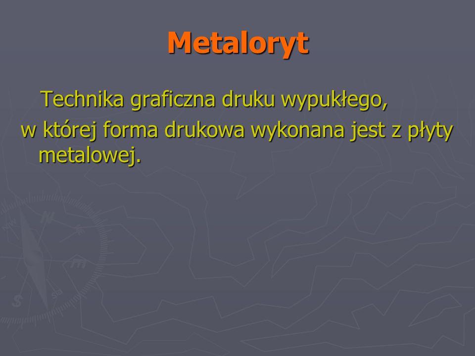 Metaloryt Technika graficzna druku wypukłego,