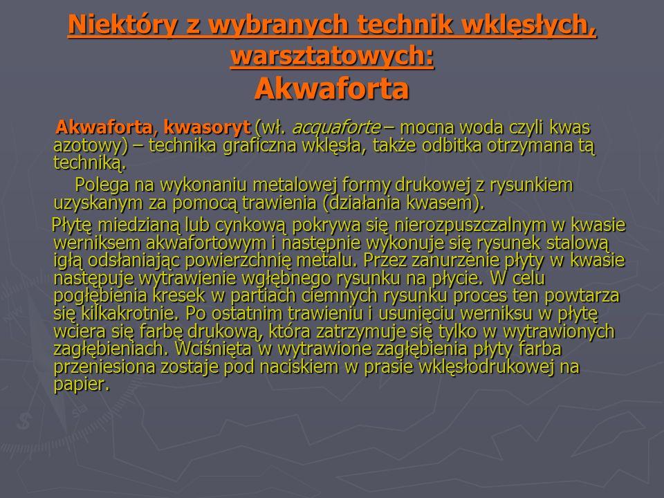 Niektóry z wybranych technik wklęsłych, warsztatowych: Akwaforta