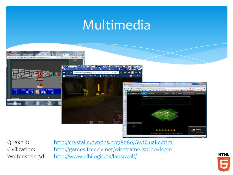 Multimedia Quake II: http://crystalin.dyndns.org:8080/GwtQuake.html