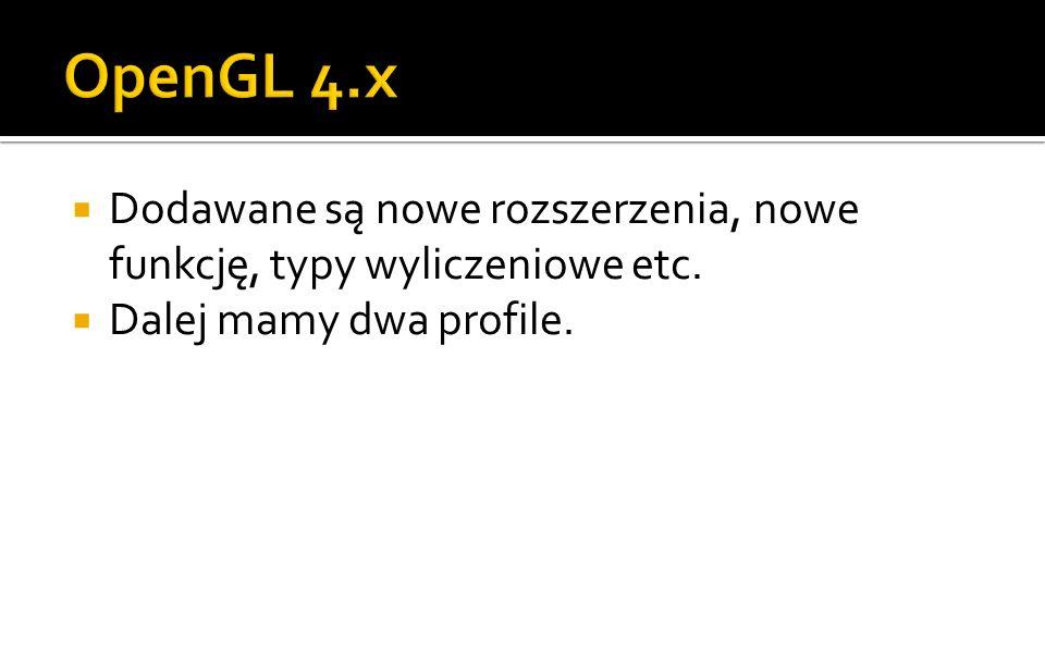 OpenGL 4.x Dodawane są nowe rozszerzenia, nowe funkcję, typy wyliczeniowe etc.