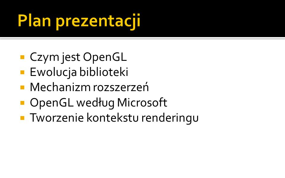 Plan prezentacji Czym jest OpenGL Ewolucja biblioteki