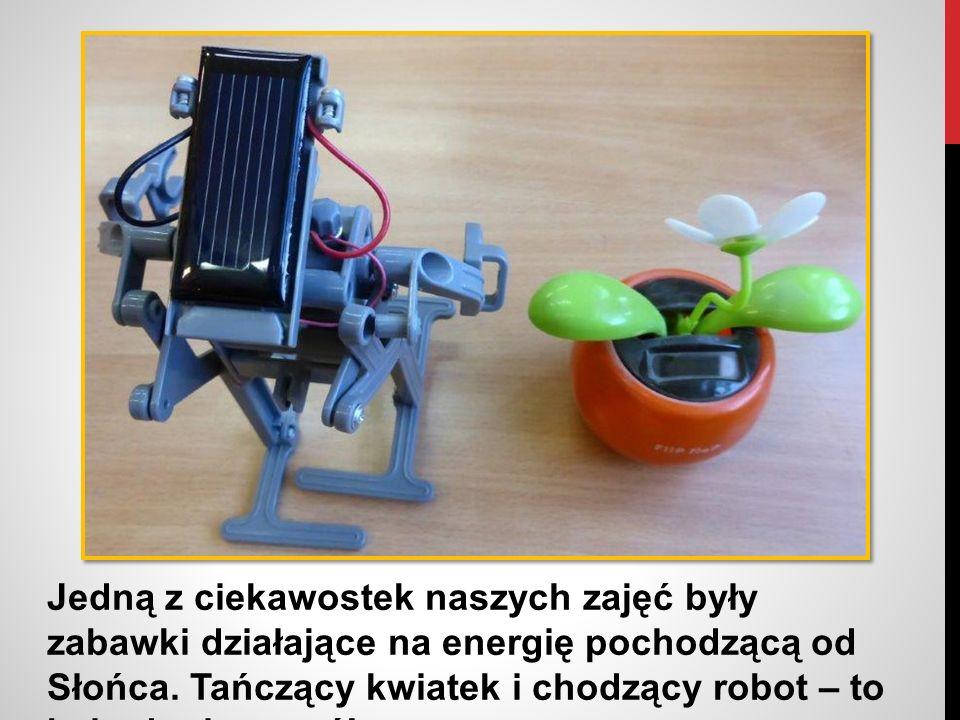 Jedną z ciekawostek naszych zajęć były zabawki działające na energię pochodzącą od Słońca.