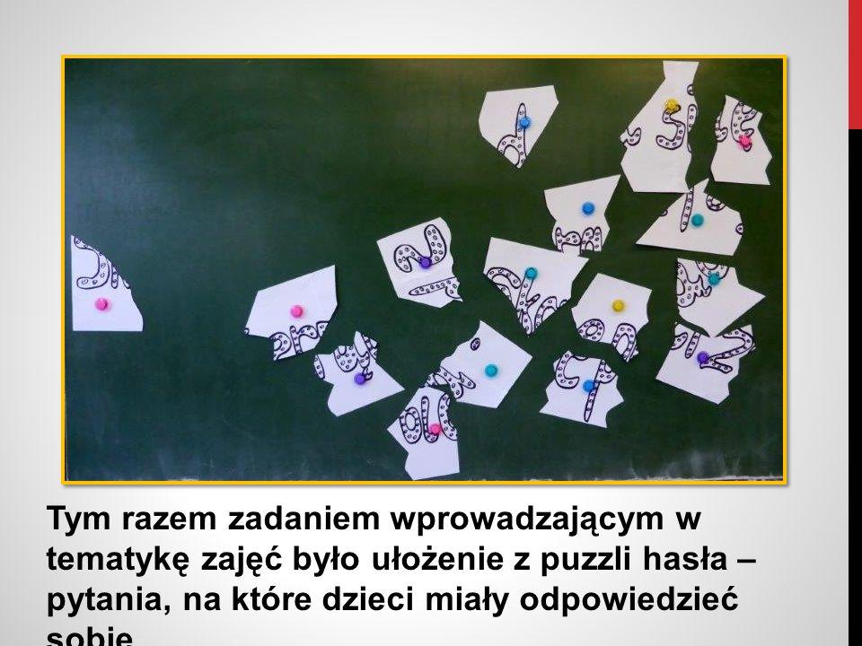 Tym razem zadaniem wprowadzającym w tematykę zajęć było ułożenie z puzzli hasła – pytania, na które dzieci miały odpowiedzieć sobie