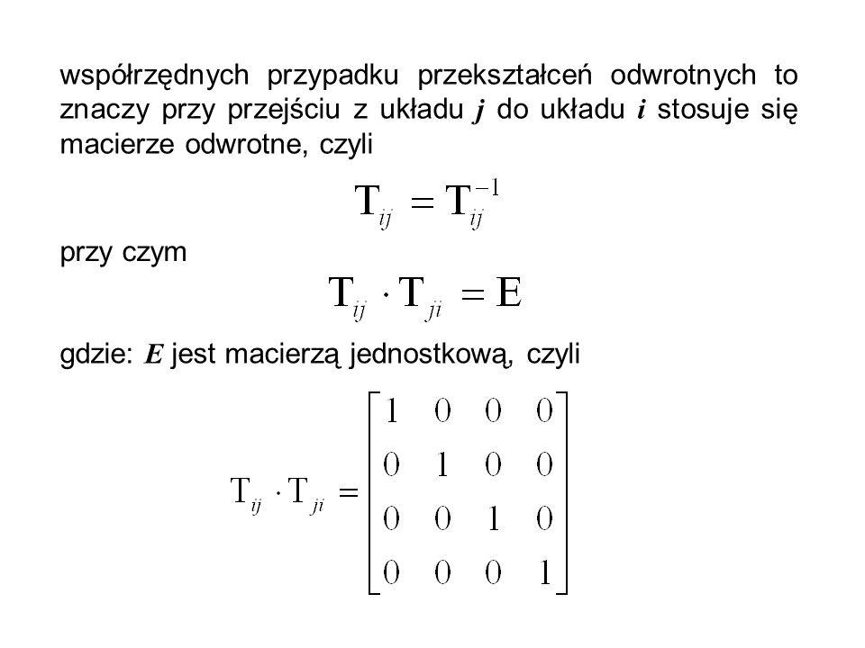 współrzędnych przypadku przekształceń odwrotnych to znaczy przy przejściu z układu j do układu i stosuje się macierze odwrotne, czyli