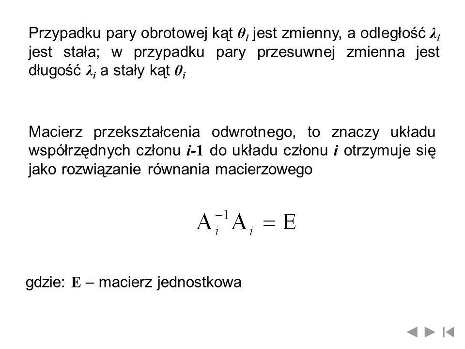 Przypadku pary obrotowej kąt θi jest zmienny, a odległość λi jest stała; w przypadku pary przesuwnej zmienna jest długość λi a stały kąt θi