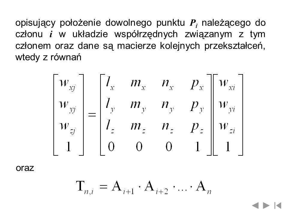 opisujący położenie dowolnego punktu Pi należącego do członu i w układzie współrzędnych związanym z tym członem oraz dane są macierze kolejnych przekształceń, wtedy z równań