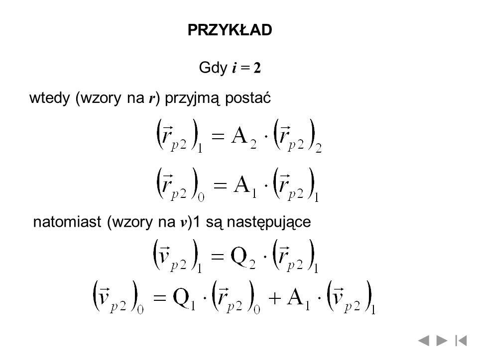 PRZYKŁAD Gdy i = 2 wtedy (wzory na r) przyjmą postać natomiast (wzory na v)1 są następujące