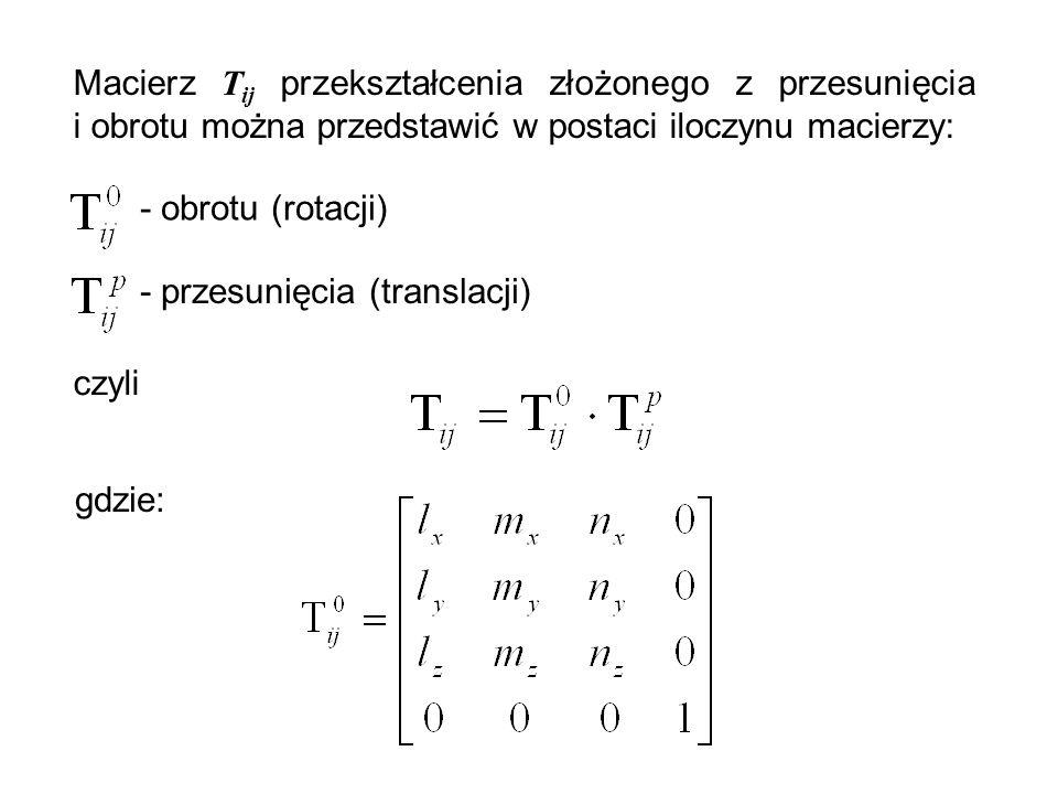 Macierz Tij przekształcenia złożonego z przesunięcia i obrotu można przedstawić w postaci iloczynu macierzy: