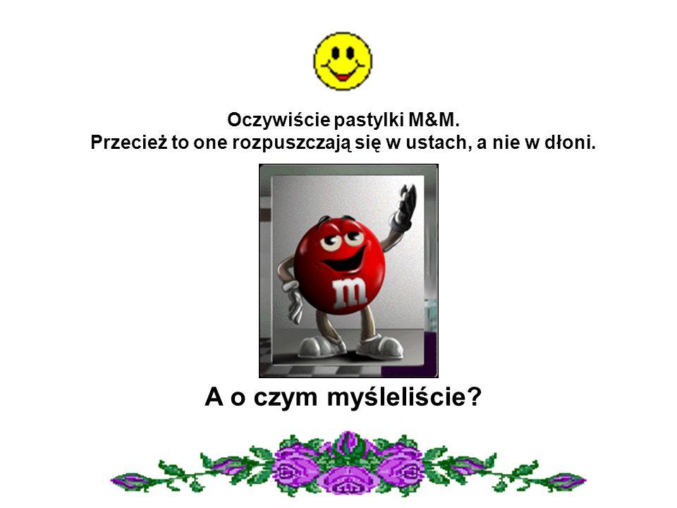Oczywiście pastylki M&M