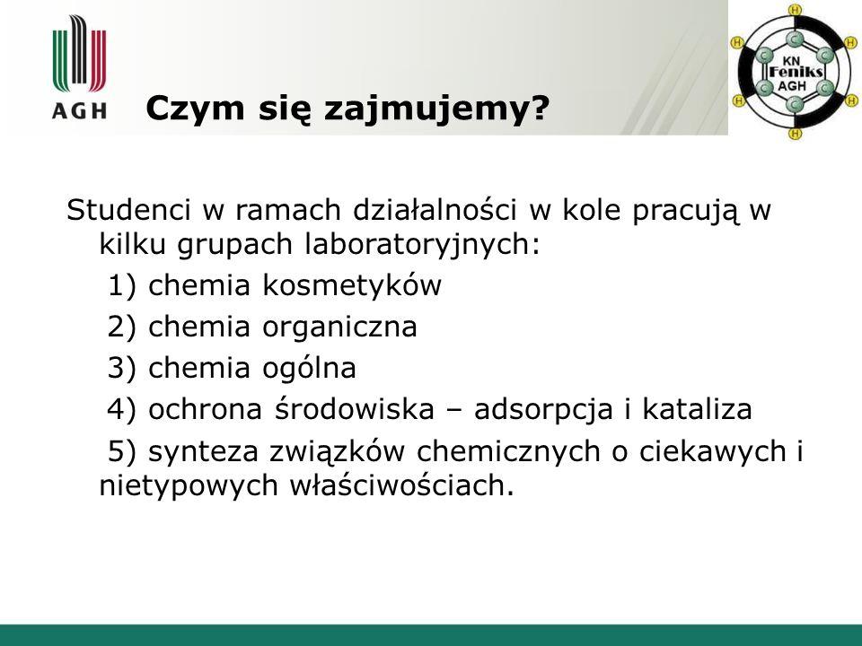 Czym się zajmujemy Studenci w ramach działalności w kole pracują w kilku grupach laboratoryjnych: 1) chemia kosmetyków.