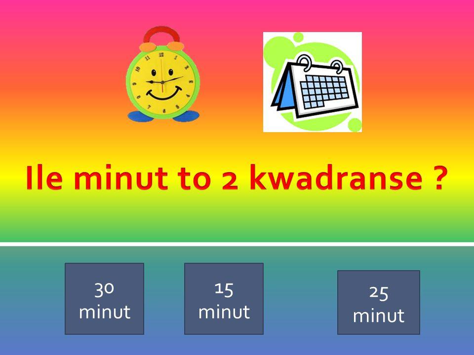 Ile minut to 2 kwadranse 30 minut 15 minut 25 minut