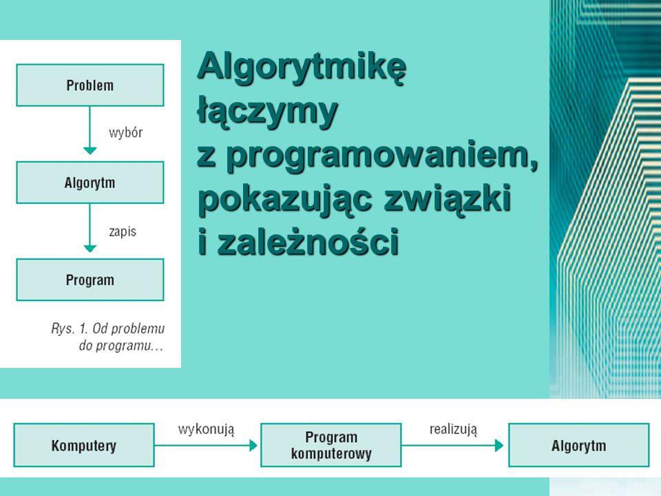 Algorytmikę łączymy z programowaniem, pokazując związki i zależności