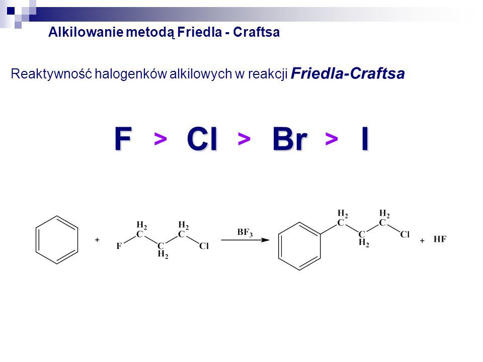 F Cl Br I > Alkilowanie metodą Friedla - Craftsa