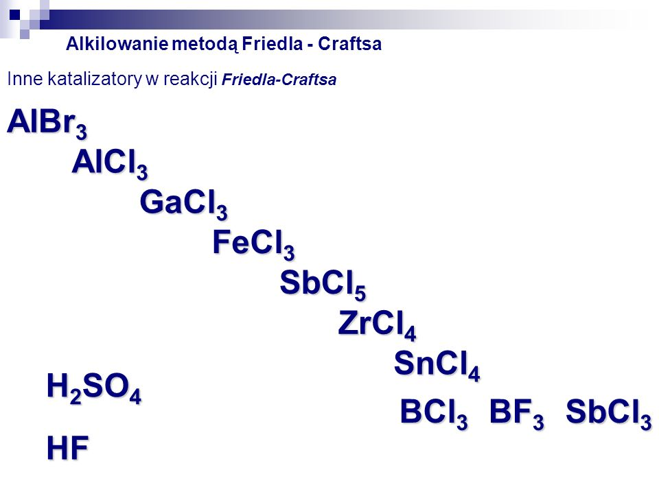 AlBr3 AlCl3 GaCl3 FeCl3 SbCl5 ZrCl4 SnCl4 H2SO4 BCl3 BF3 SbCl3 HF