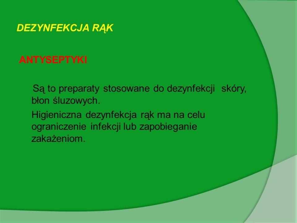 DEZYNFEKCJA RĄK ANTYSEPTYKI. Są to preparaty stosowane do dezynfekcji skóry, błon śluzowych.