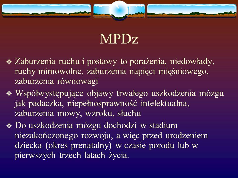 MPDz Zaburzenia ruchu i postawy to porażenia, niedowłady, ruchy mimowolne, zaburzenia napięci mięśniowego, zaburzenia równowagi.
