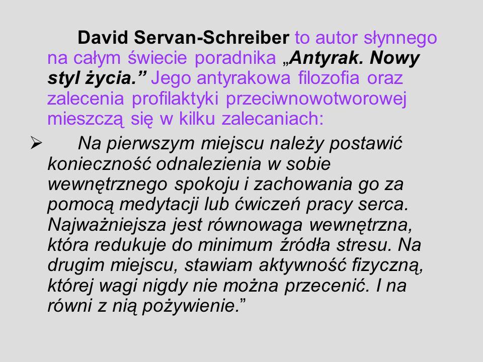 """David Servan-Schreiber to autor słynnego na całym świecie poradnika """"Antyrak. Nowy styl życia. Jego antyrakowa filozofia oraz zalecenia profilaktyki przeciwnowotworowej mieszczą się w kilku zalecaniach:"""