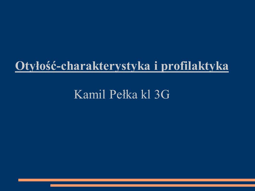 Otyłość-charakterystyka i profilaktyka Kamil Pełka kl 3G