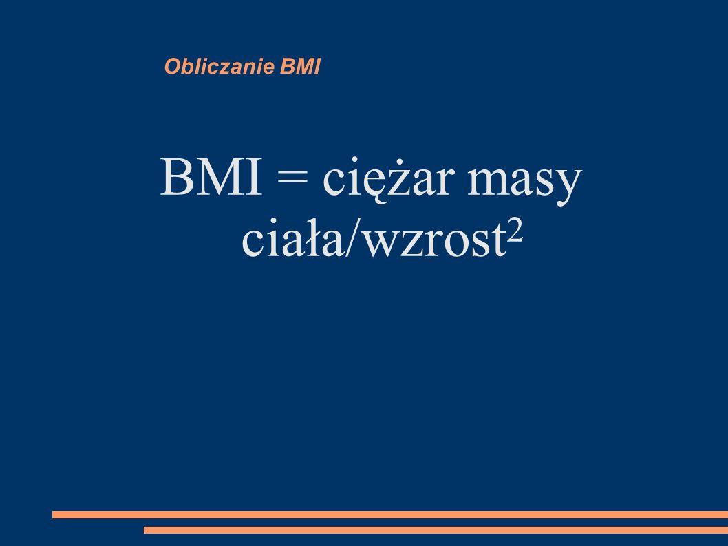 BMI = ciężar masy ciała/wzrost2
