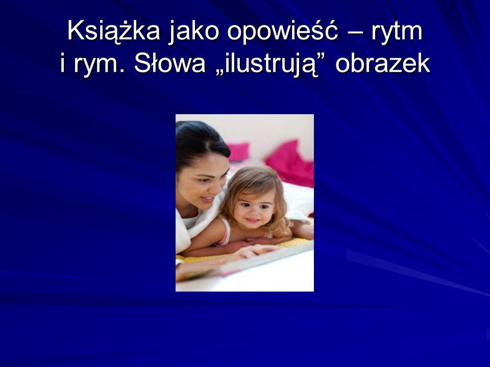 """Książka jako opowieść – rytm i rym. Słowa """"ilustrują obrazek"""