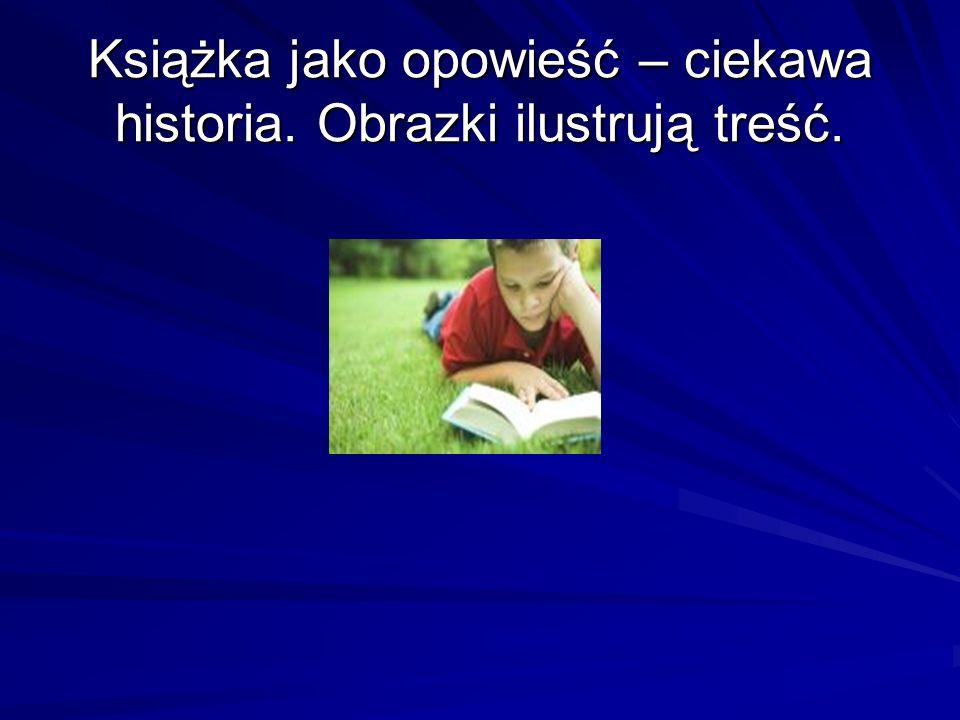 Książka jako opowieść – ciekawa historia. Obrazki ilustrują treść.
