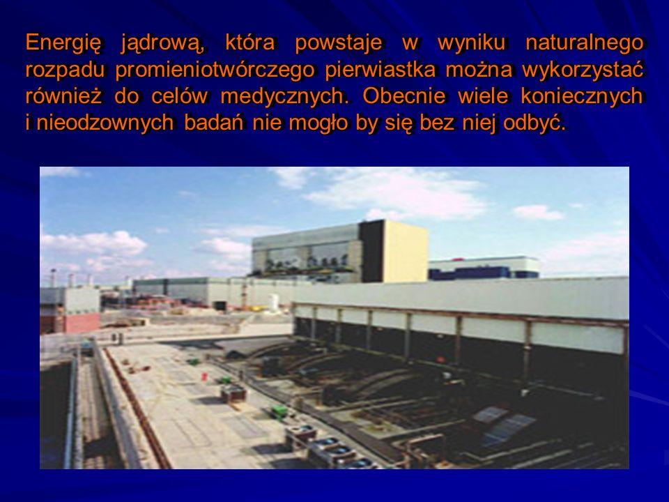 Energię jądrową, która powstaje w wyniku naturalnego rozpadu promieniotwórczego pierwiastka można wykorzystać również do celów medycznych.
