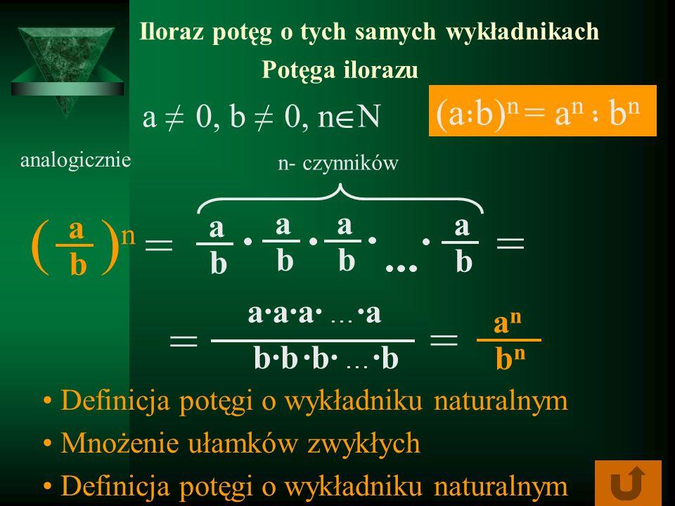 ( )n = = = = (a·b)n = an · bn a ≠ 0, b ≠ 0, n N a a b b