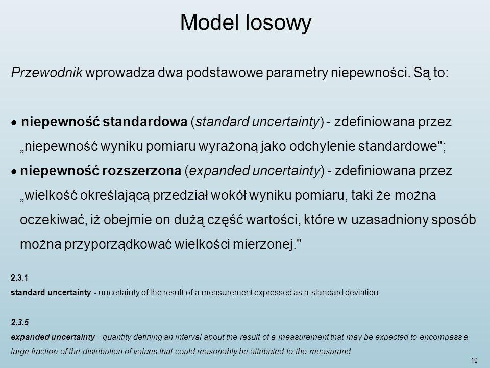 Model losowy Przewodnik wprowadza dwa podstawowe parametry niepewności. Są to: