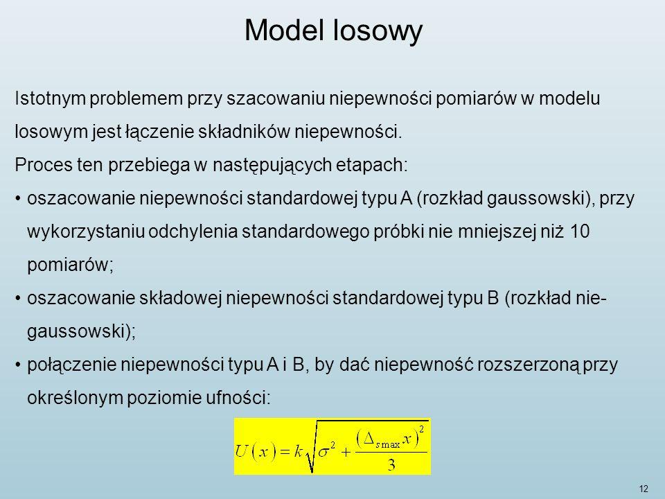 Model losowy Istotnym problemem przy szacowaniu niepewności pomiarów w modelu losowym jest łączenie składników niepewności.