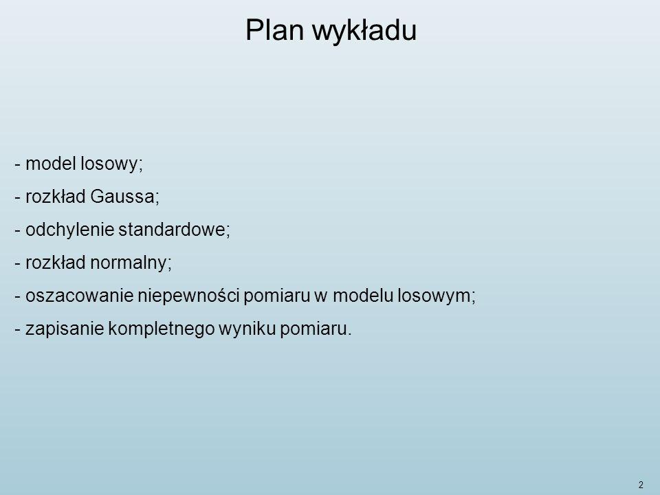 Plan wykładu model losowy; rozkład Gaussa; odchylenie standardowe;