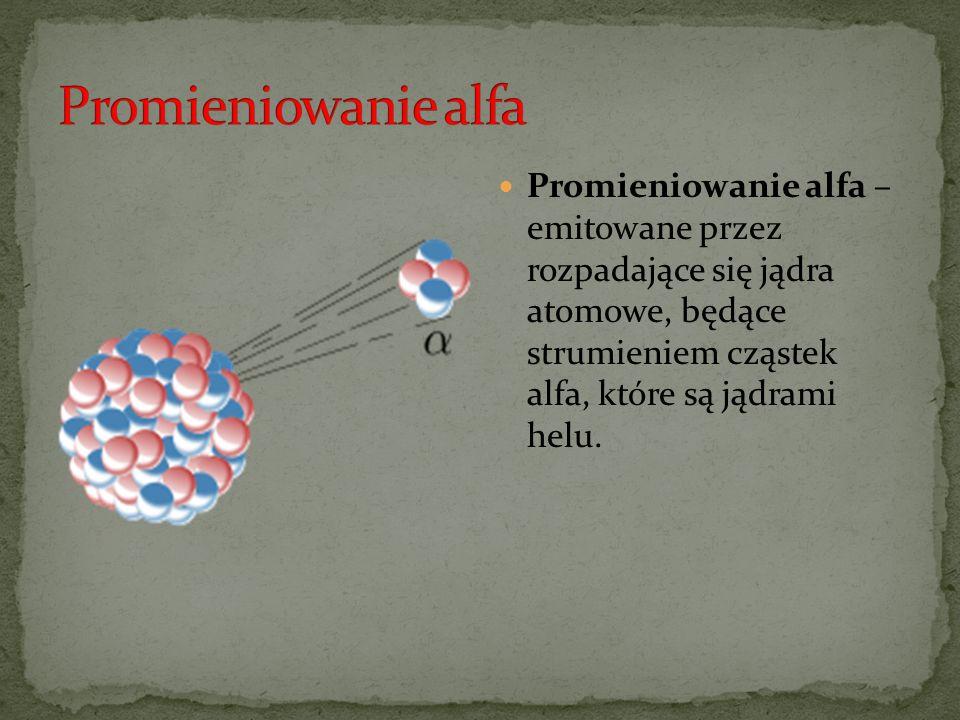 Promieniowanie alfa Promieniowanie alfa – emitowane przez rozpadające się jądra atomowe, będące strumieniem cząstek alfa, które są jądrami helu.
