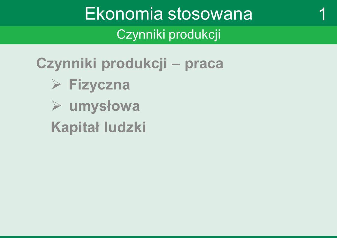Ekonomia stosowana 1 Czynniki produkcji – praca Fizyczna umysłowa