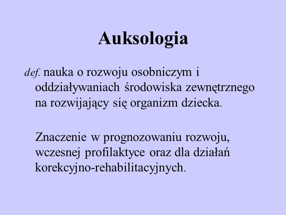 Auksologia def. nauka o rozwoju osobniczym i oddziaływaniach środowiska zewnętrznego na rozwijający się organizm dziecka.
