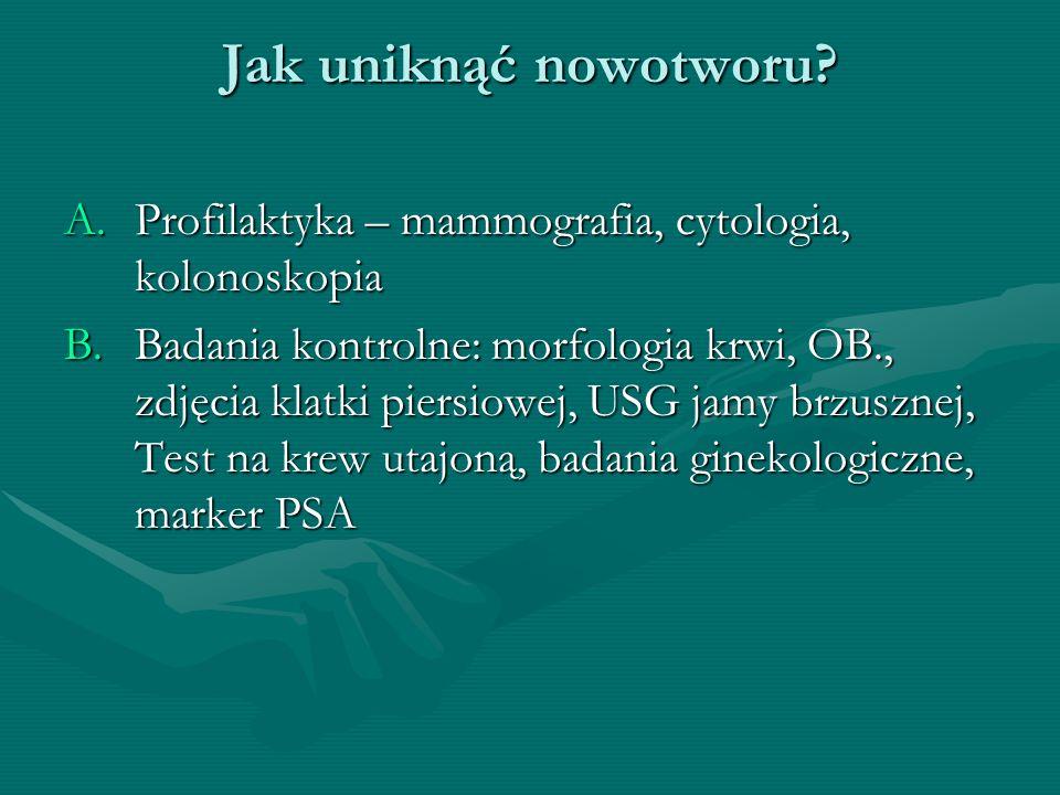 Jak uniknąć nowotworu Profilaktyka – mammografia, cytologia, kolonoskopia.
