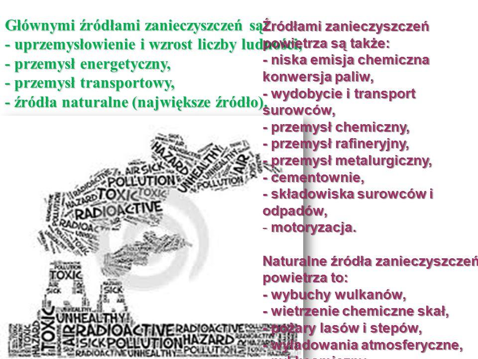 Głównymi źródłami zanieczyszczeń są: - uprzemysłowienie i wzrost liczby ludności, - przemysł energetyczny, - przemysł transportowy, - źródła naturalne (największe źródło).