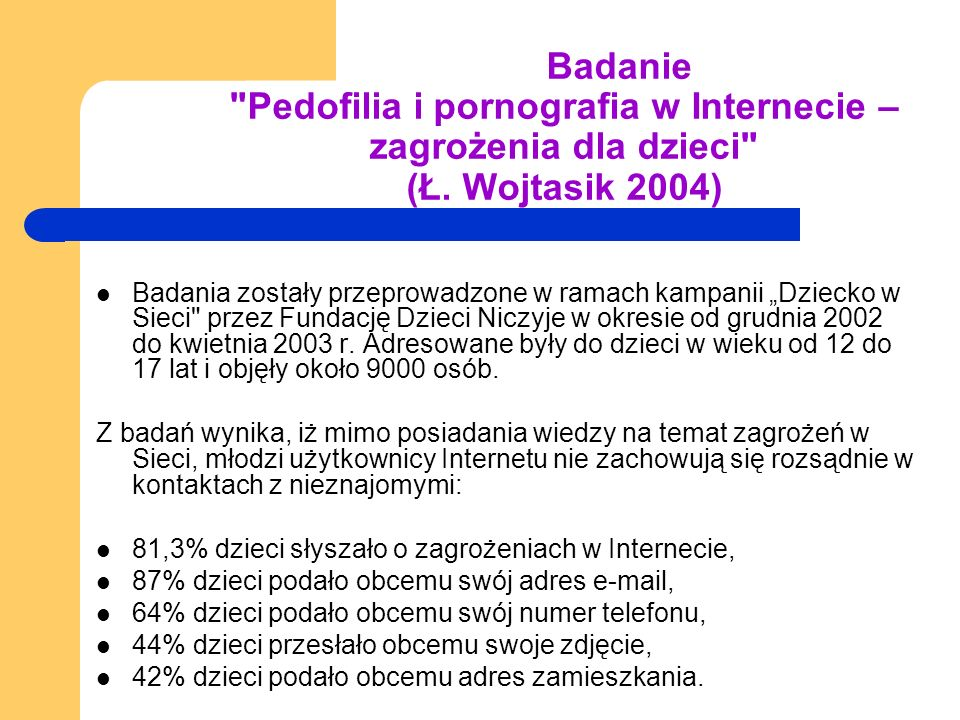 Badanie Pedofilia i pornografia w Internecie – zagrożenia dla dzieci (Ł. Wojtasik 2004)