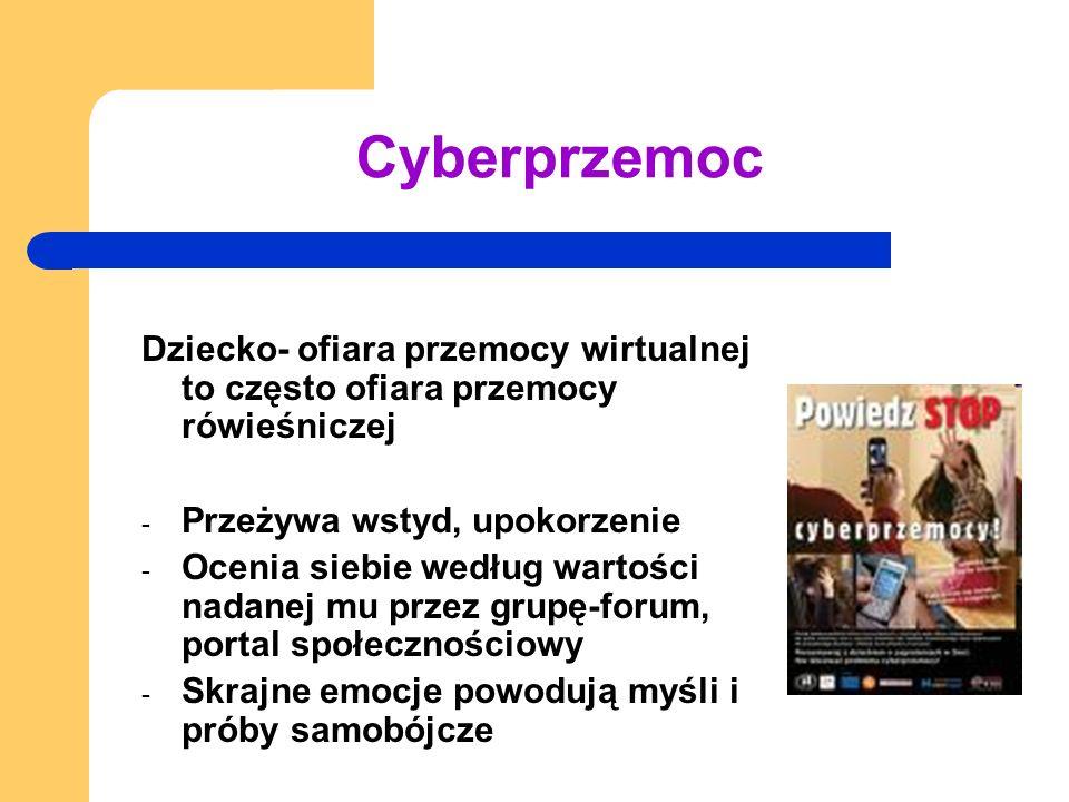 Cyberprzemoc Dziecko- ofiara przemocy wirtualnej to często ofiara przemocy rówieśniczej. Przeżywa wstyd, upokorzenie.