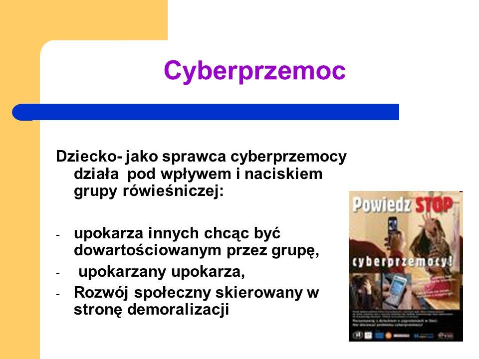 Cyberprzemoc Dziecko- jako sprawca cyberprzemocy działa pod wpływem i naciskiem grupy rówieśniczej: