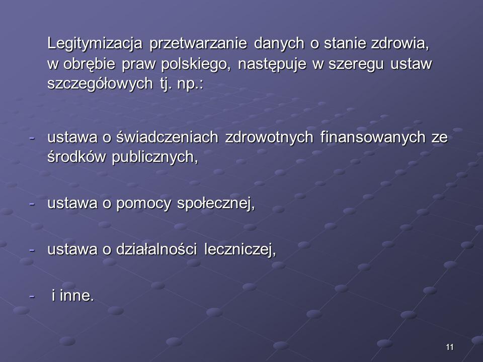 Legitymizacja przetwarzanie danych o stanie zdrowia, w obrębie praw polskiego, następuje w szeregu ustaw szczegółowych tj. np.: