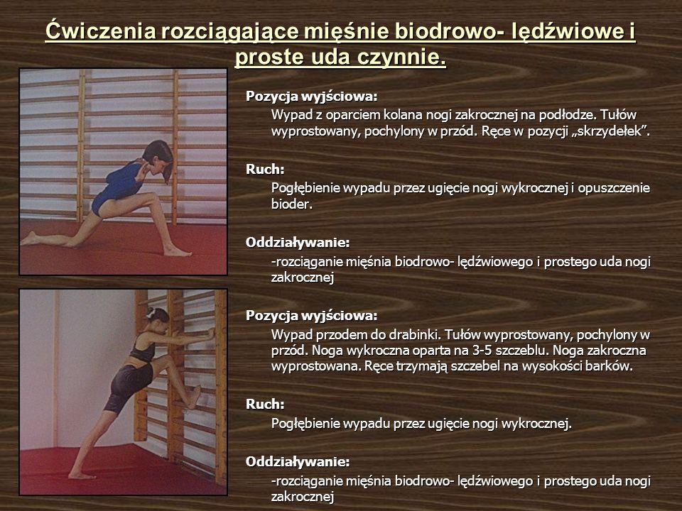 Ćwiczenia rozciągające mięśnie biodrowo- lędźwiowe i proste uda czynnie.