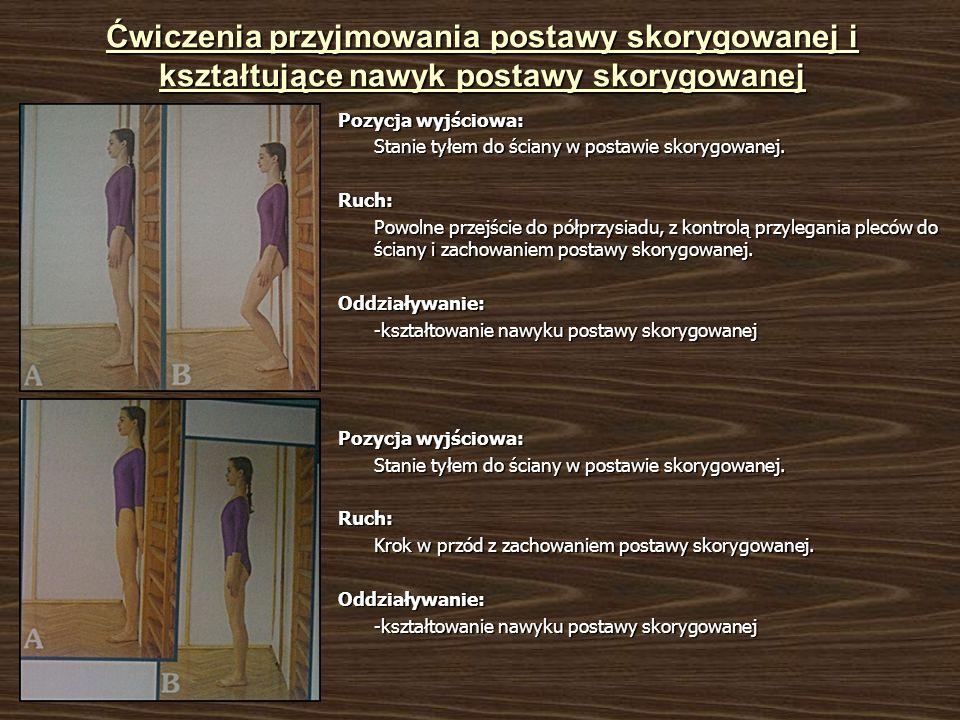 Ćwiczenia przyjmowania postawy skorygowanej i kształtujące nawyk postawy skorygowanej