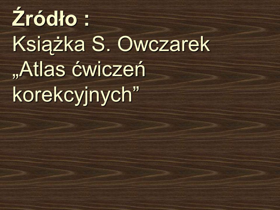 """Źródło : Książka S. Owczarek """"Atlas ćwiczeń korekcyjnych"""