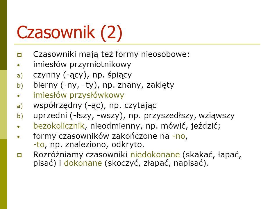 Czasownik (2) Czasowniki mają też formy nieosobowe: