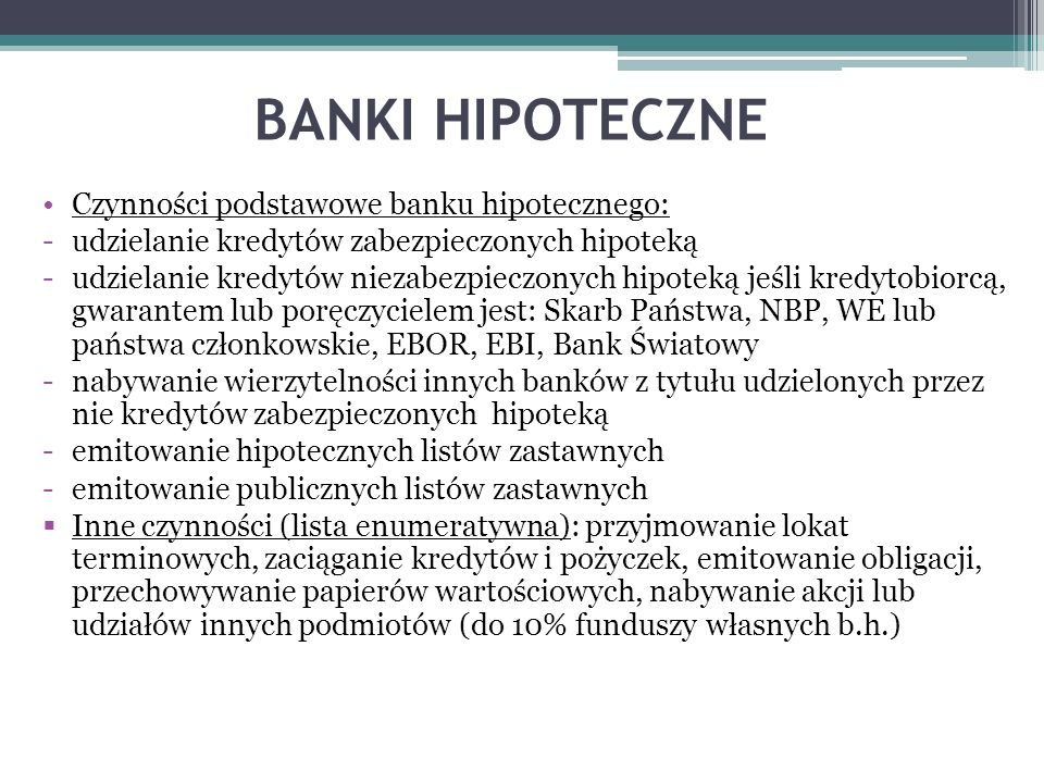 BANKI HIPOTECZNE Czynności podstawowe banku hipotecznego: