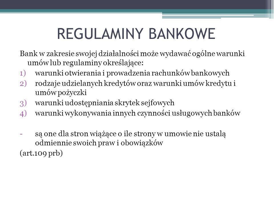 REGULAMINY BANKOWE Bank w zakresie swojej działalności może wydawać ogólne warunki umów lub regulaminy określające: