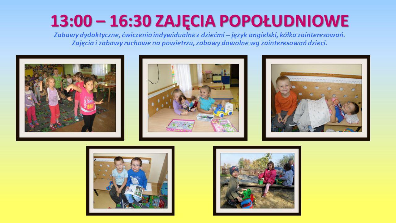13:00 – 16:30 ZAJĘCIA POPOŁUDNIOWE Zabawy dydaktyczne, ćwiczenia indywidualne z dziećmi – język angielski, kółka zainteresowań.