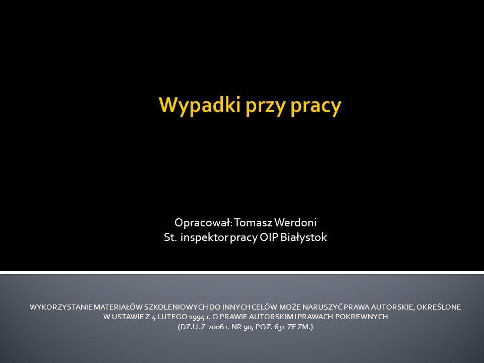 Wypadki przy pracy Opracował: Tomasz Werdoni