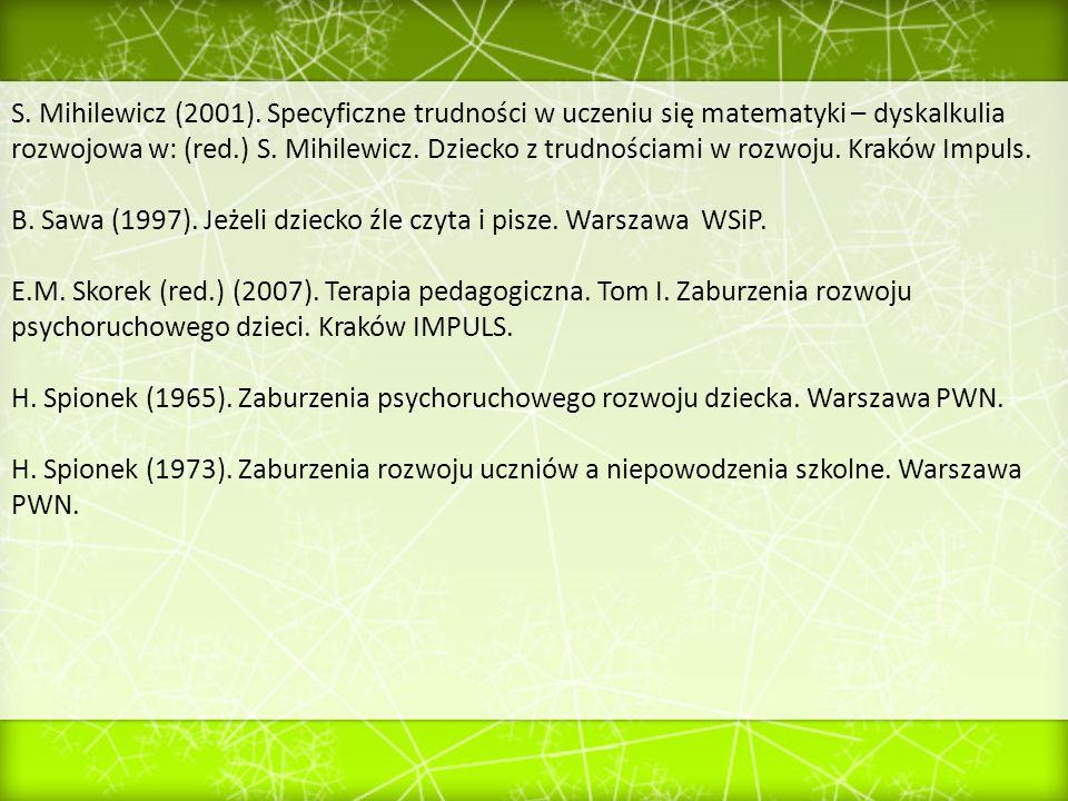 S. Mihilewicz (2001). Specyficzne trudności w uczeniu się matematyki – dyskalkulia rozwojowa w: (red.) S. Mihilewicz. Dziecko z trudnościami w rozwoju. Kraków Impuls.
