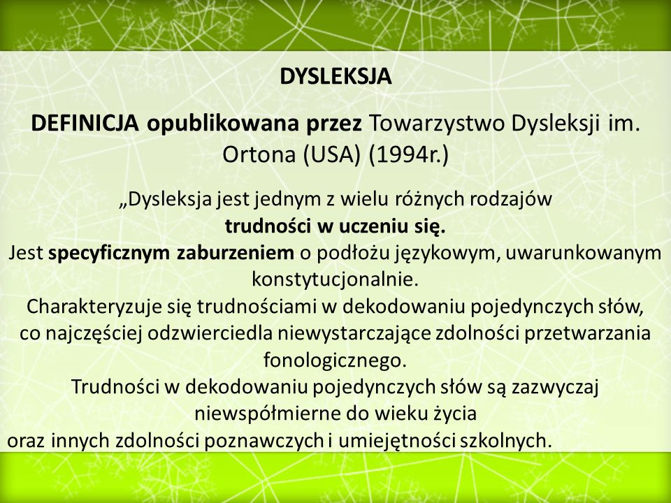 """DYSLEKSJA DEFINICJA opublikowana przez Towarzystwo Dysleksji im. Ortona (USA) (1994r.) """"Dysleksja jest jednym z wielu różnych rodzajów."""