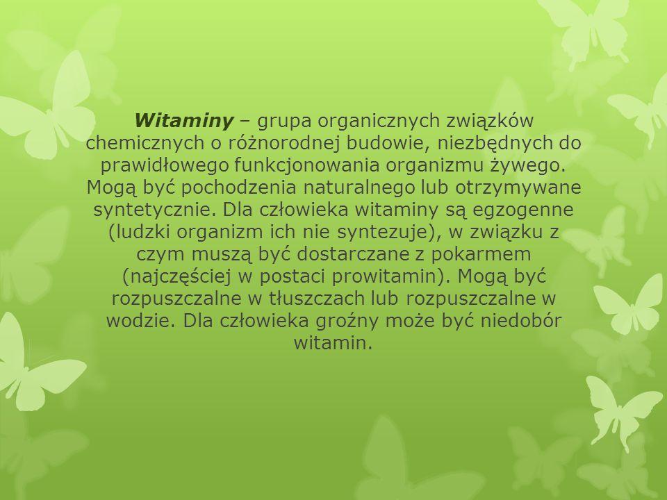 Witaminy – grupa organicznych związków chemicznych o różnorodnej budowie, niezbędnych do prawidłowego funkcjonowania organizmu żywego.